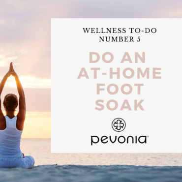 Pevonia Wellness To-Do #5 – Do an At-Home Foot Soak